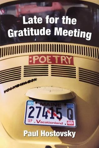 Late for the Gratitude Meeting by Paul Hostovsky